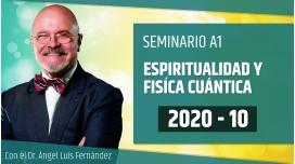 10 ( 2020 ) Seminario online A1: ESPIRITUALIDAD Y FÍSICA CUÁNTICA con el Dr. Ángel Luís Fernández