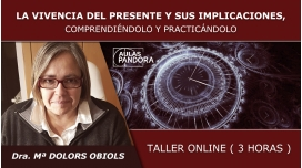 Taller online: LA VIVENCIA DEL PRESENTE Y SUS IMPLICACIONES - Dra. María Dolors Obiols