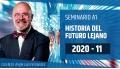 11 ( 2020 ) Seminario online A1: HISTORIA DEL FUTURO LEJANO con el Dr. Ángel Luís Fernández