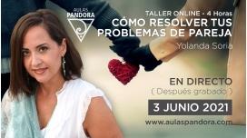 3 Junio 2021 ( En directo ) Taller online: CÓMO RESOLVER TUS PROBLEMAS DE PAREJA - Yolanda Soria