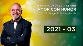 ( 03 - 2021 ) Seminario online A1: AMOR CON HUMOR con el Dr. Ángel Luís Fernández