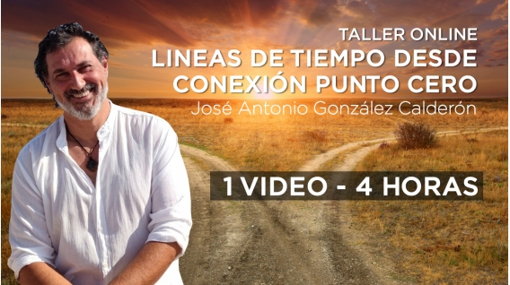Taller online: LINEAS DE TIEMPO DESDE CONEXIÓN PUNTO CERO - José Antonio González Calderón