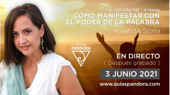 3 Junio 2021 ( En directo ) Taller online: CÓMO MANIFESTAR CON EL PODER DE LA PALABRA - Yolanda Soria