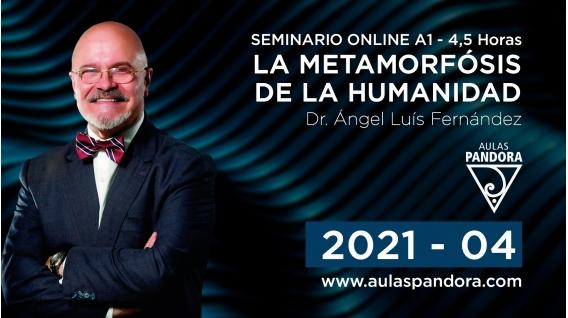 ( 04 - 2021) Seminario online A1: LA METAMORFOSIS DE LA HUMANIDAD con el Dr. Ángel Luís Fernández
