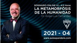 04 ( 2021) Seminario online A1: LA METAMORFOSIS DE LA HUMANIDAD con el Dr. Ángel Luís Fernández