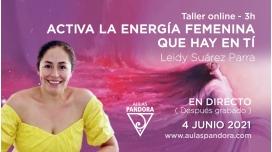4 Junio 2021 ( En directo ) Taller online: DESPIERTA LA ENERGÍA FEMENINA QUE HAY EN TÍ - Leidy Suarez Parra