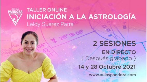 14 y 28 Octubre 2021 ( En directo ) Taller online: INICIACIÓN A LA ASTROLOGÍA ( 2 Sesiones ) - Leidy Suarez Parra