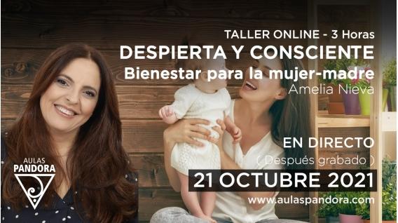 21 Octubre 2021 ( En directo ) Taller Online: DESPIERTA Y CONSCIENTE, Bienestar para la mujer-madre - Amelia Nieva