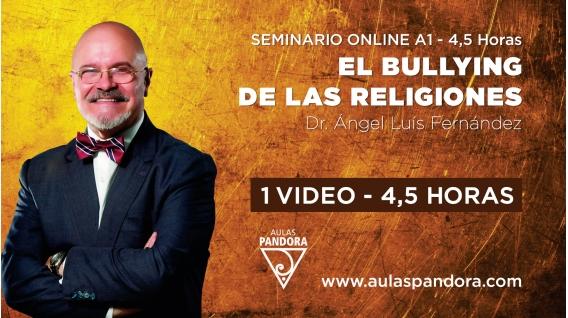 09 ( 2021 )  Seminario online A1: EL BULLYING DE LAS RELIGIONES con el Dr. Ángel Luís Fernández