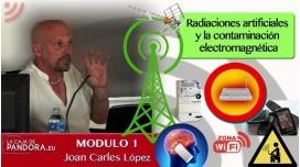 Radiaciones artificiales y la contaminación electromagnética – MODULO 1 – Joan Carles López