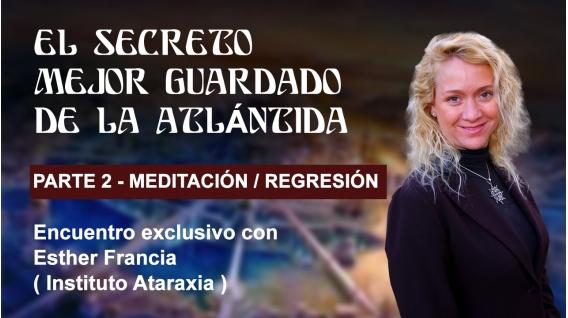 EL SECRETO MEJOR GUARDADO DE LA ATLÁNTIDA - Meditación Regresiva conducida por Esther Francia