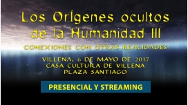 6 Mayo 2017 - Congreso ORÍGENES OCULTOS DE LA HUMANIDAD III