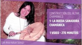 CURSO DE CONSTRUCCIÓN DEL ALTAR CHAMÁNICO - 01 - La Rueda Sanadora Chamánica -Ana Hatun Sonqo