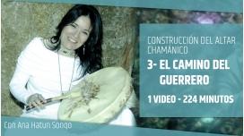 CURSO DE CONSTRUCCIÓN DEL ALTAR CHAMÁNICO 03 - El Camino del Guerrero - Ana Hatun Sonqo