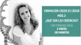 CREER ES CREAR  - MÓDULO 2: Qué son las creencias - por Yolanda Soria