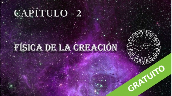 LA FÍSICA DE LA CREACIÓN, Capítulo 2 – Steve Locse