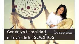 CONSTRUYE TU REALIDAD A TRAVÉS DE LOS SUEÑOS. Con Ana Hatun Sonqo.