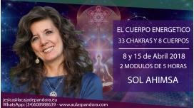 8 y 15 de Abril 2018 - EL CUERPO ENERGETICO: 33 CHAKRAS Y 8 CUERPOS - SOL AHIMSA