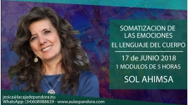 17 de Junio 2018 - SOMATIZACION DE LAS EMOCIONES: EL LENGUAJE DEL CUERPO - SOL AHIMSA