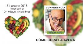 """31 Enero 2018 - Taller """"Cómo cura la AVENA, el alimento prodigioso"""" - Dr. Miquel Angel Pros"""